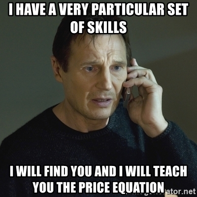 i-have-a-very-particular-set-of-skills-i-will-find-you-and-i-will-teach-you-the-price-equation